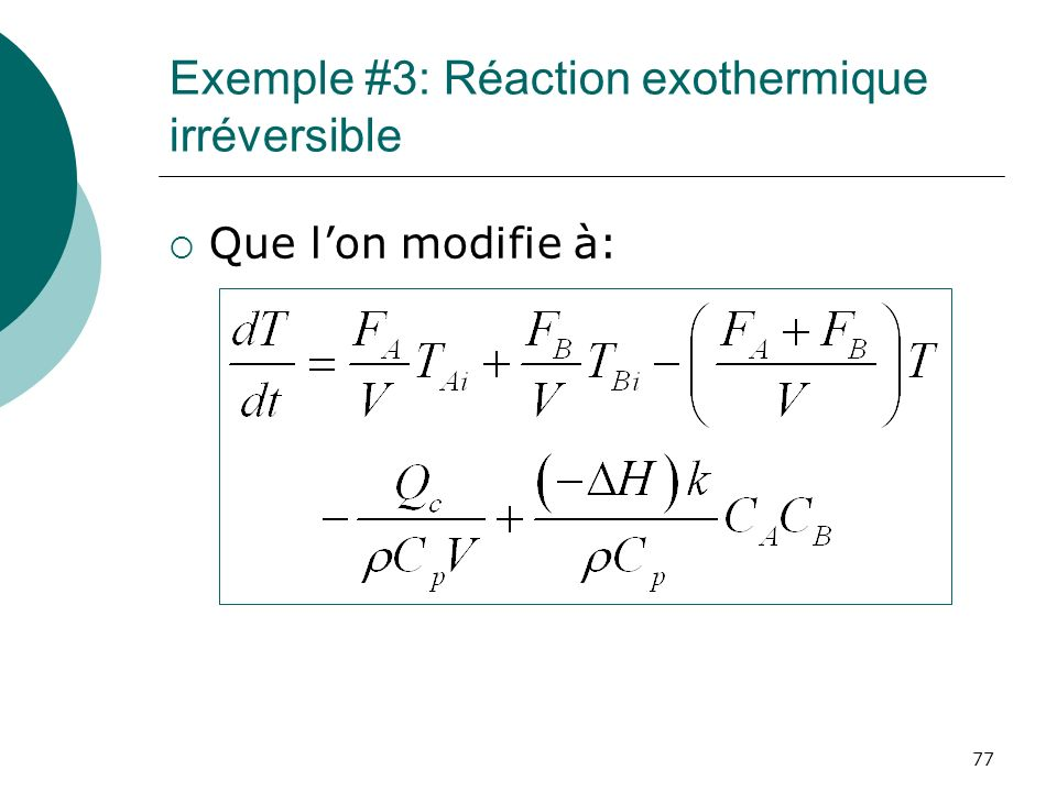 Exemple #3: Réaction exothermique irréversible Que lon modifie à: 77