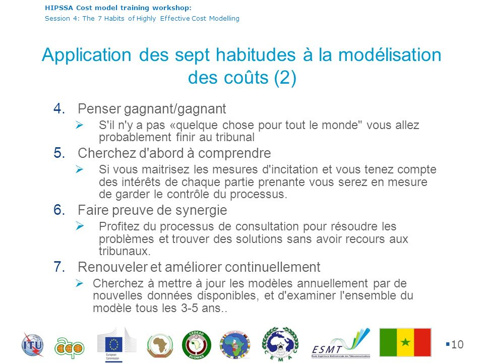 HIPSSA Cost model training workshop: Session 4: The 7 Habits of Highly Effective Cost Modelling 10 4. Penser gagnant/gagnant S'il n'y a pas «quelque c