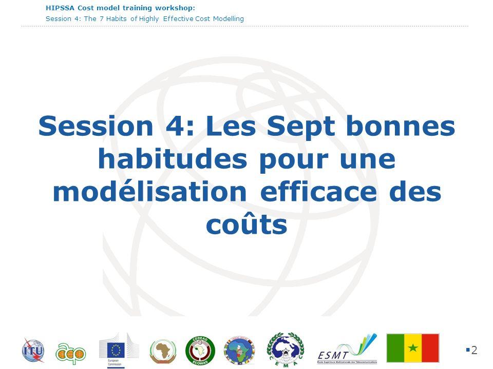 HIPSSA Cost model training workshop: Session 4: The 7 Habits of Highly Effective Cost Modelling 13 Brainstorm sur chacune de ses habitudes Pourquoi cest important.