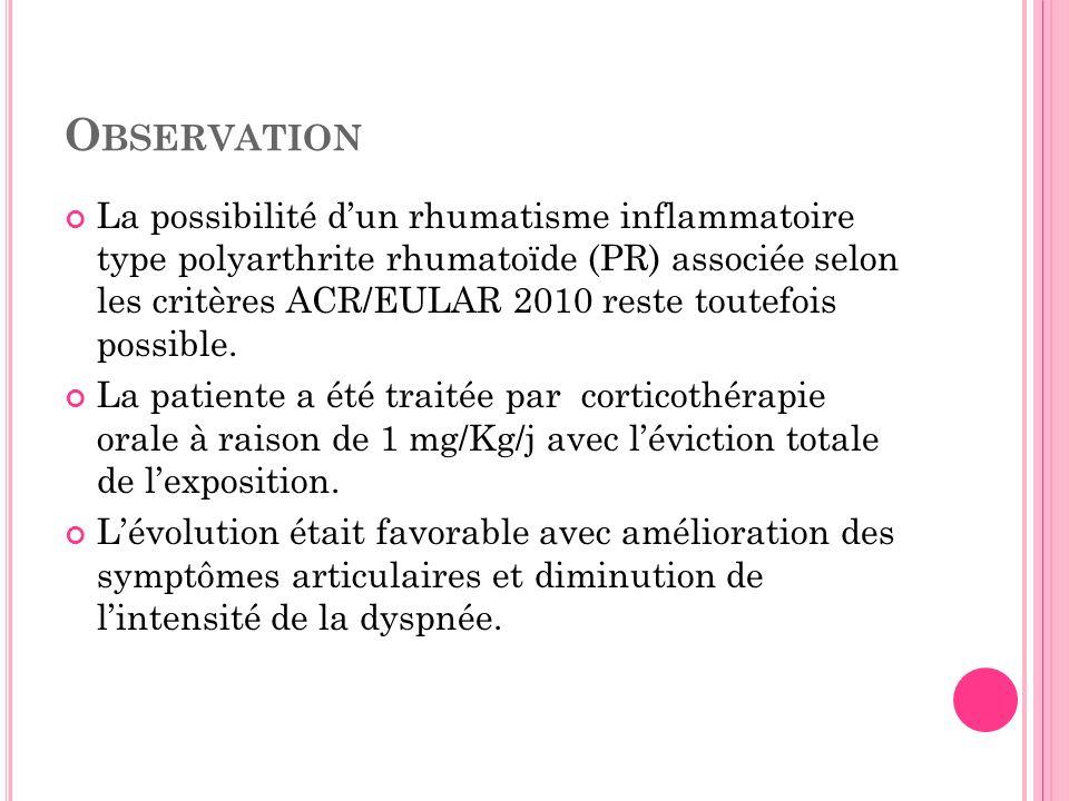 O BSERVATION La possibilité dun rhumatisme inflammatoire type polyarthrite rhumatoïde (PR) associée selon les critères ACR/EULAR 2010 reste toutefois