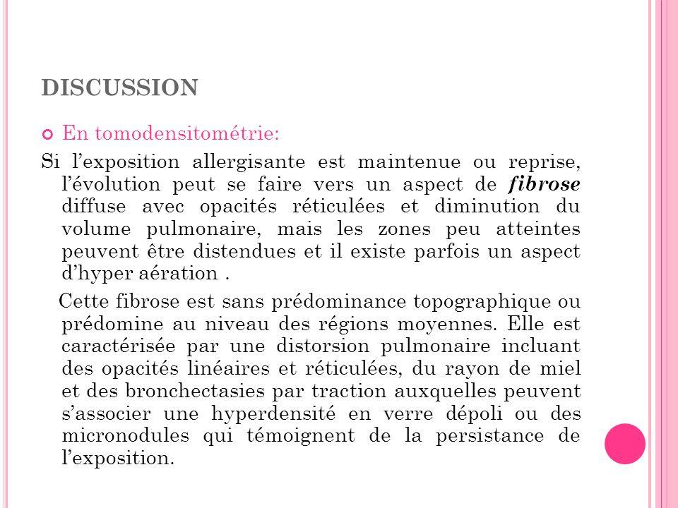 DISCUSSION En tomodensitométrie: Si lexposition allergisante est maintenue ou reprise, lévolution peut se faire vers un aspect de fibrose diffuse avec