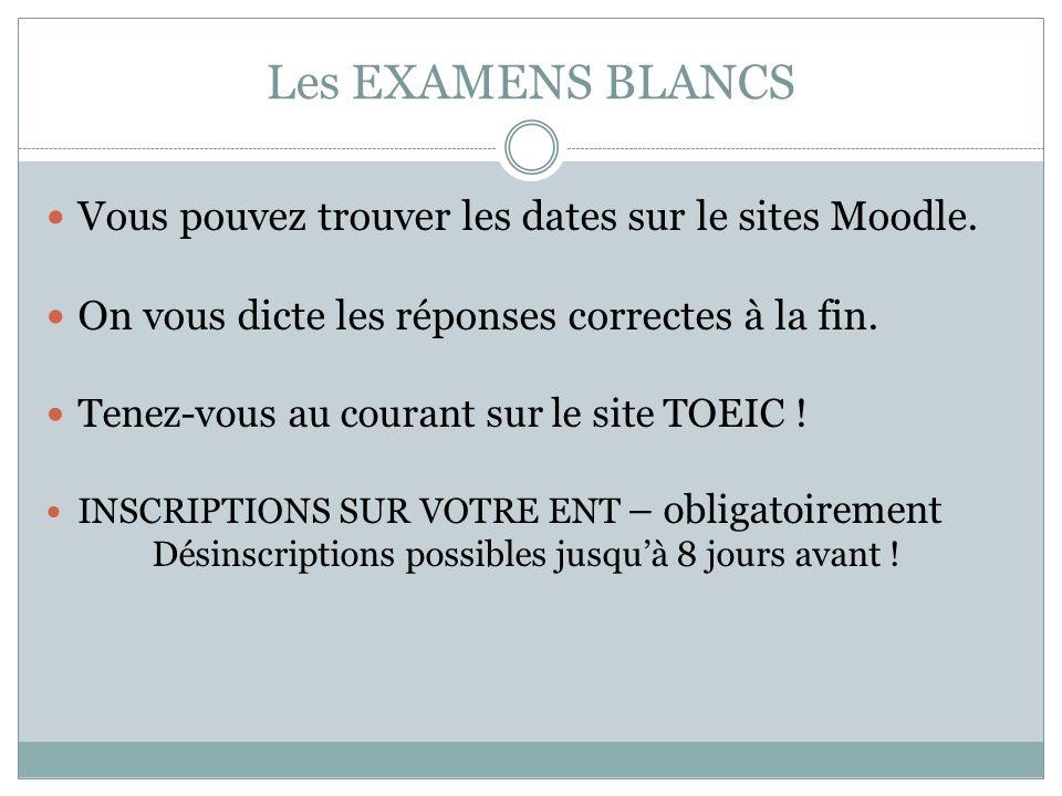 Les EXAMENS BLANCS Vous pouvez trouver les dates sur le sites Moodle. On vous dicte les réponses correctes à la fin. Tenez-vous au courant sur le site