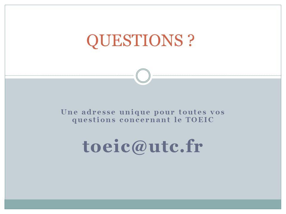 Une adresse unique pour toutes vos questions concernant le TOEIC toeic@utc.fr QUESTIONS ?