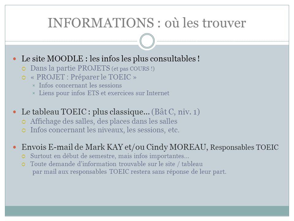 INFORMATIONS : où les trouver Le site MOODLE : les infos les plus consultables ! Dans la partie PROJETS (et pas COURS !) « PROJET : Préparer le TOEIC
