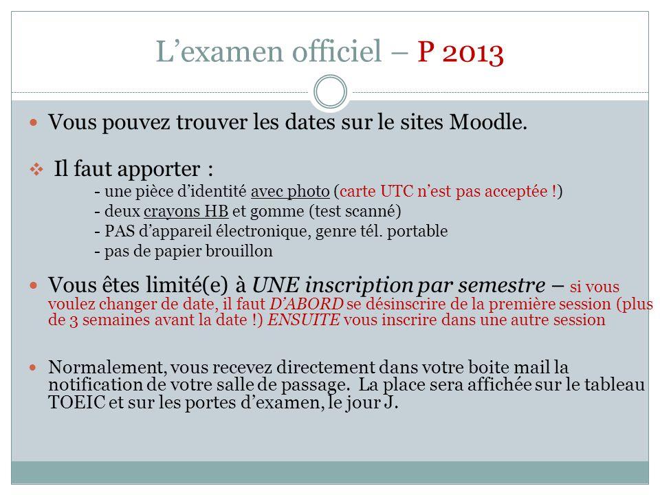 Lexamen officiel – P 2013 Vous pouvez trouver les dates sur le sites Moodle. Il faut apporter : - une pièce didentité avec photo (carte UTC nest pas a