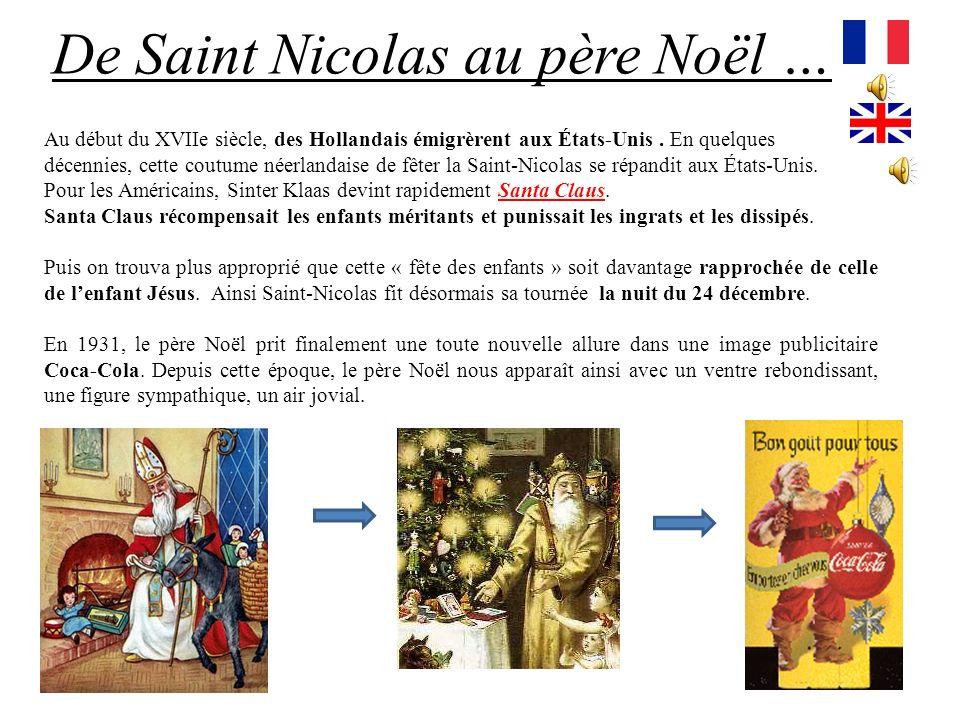 La veille de la Saint-Nicolas, les petits enfants placent leurs souliers devant la cheminée avant daller se coucher. Ils déposent aussi une carotte et