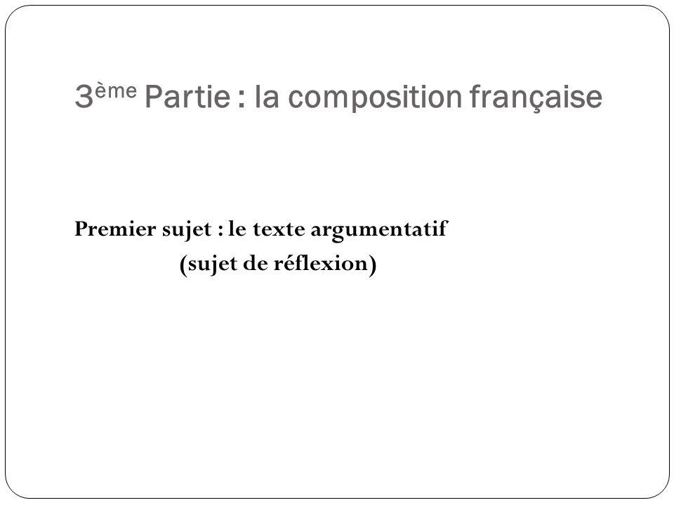 3 ème Partie : la composition française Premier sujet : le texte argumentatif (sujet de réflexion)