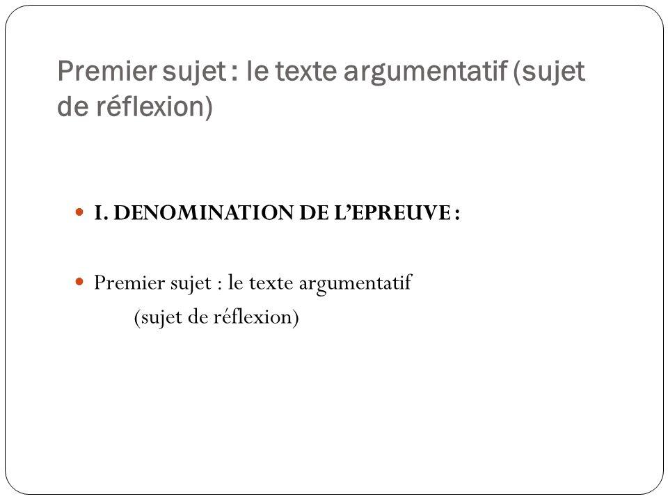 Premier sujet : le texte argumentatif (sujet de réflexion) I. DENOMINATION DE LEPREUVE : Premier sujet : le texte argumentatif (sujet de réflexion)