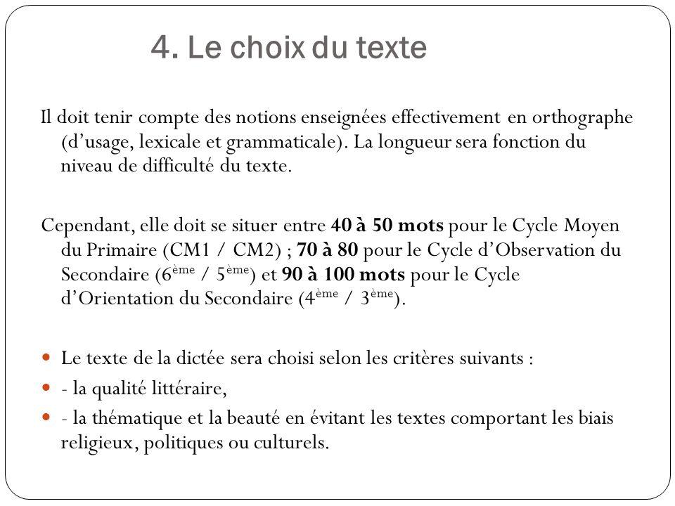 4. Le choix du texte Il doit tenir compte des notions enseignées effectivement en orthographe (dusage, lexicale et grammaticale). La longueur sera fon