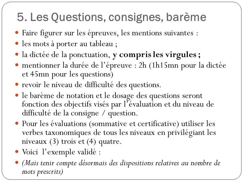 5. Les Questions, consignes, barème Faire figurer sur les épreuves, les mentions suivantes : les mots à porter au tableau ; la dictée de la ponctuatio