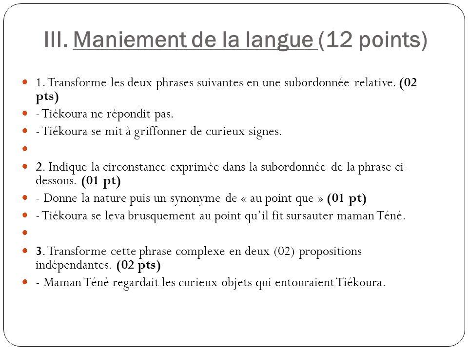 III. Maniement de la langue (12 points) 1. Transforme les deux phrases suivantes en une subordonnée relative. (02 pts) - Tiékoura ne répondit pas. - T