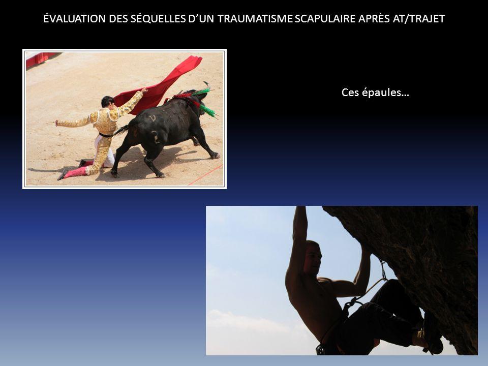 ÉVALUATION DES SÉQUELLES DUN TRAUMATISME SCAPULAIRE APRÈS AT/TRAJET Ces épaules…