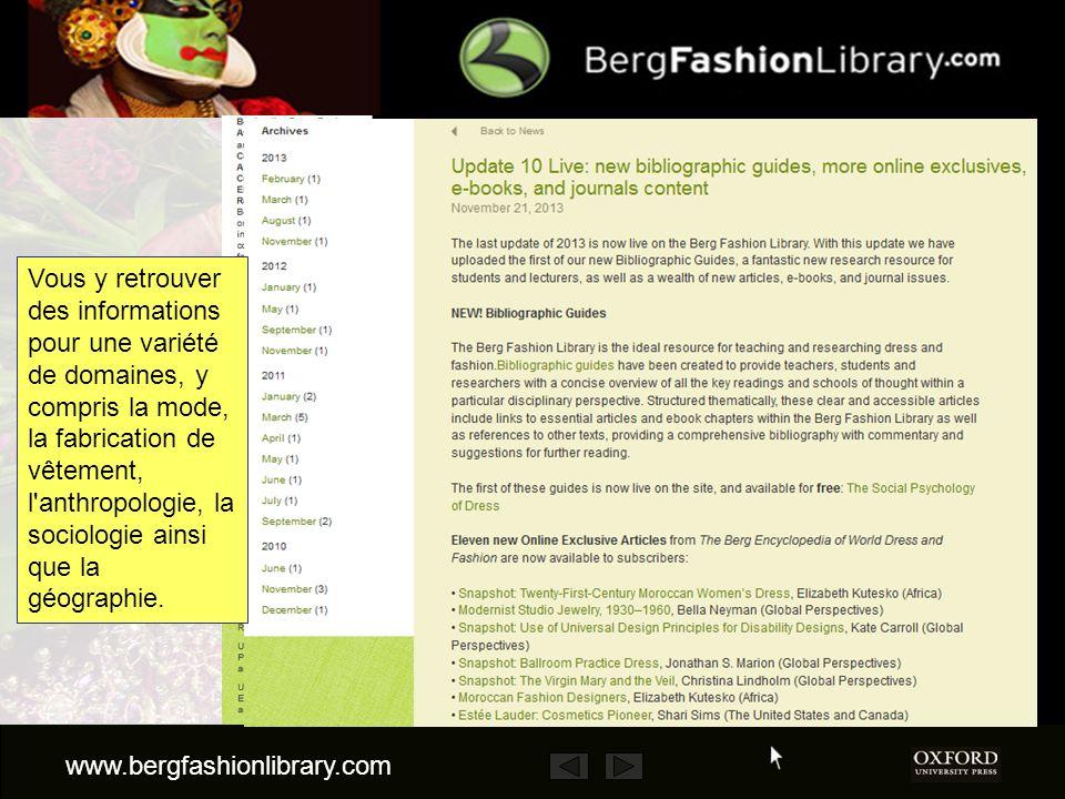 www.bergfashionlibrary.com La Bibliothèque de Mode Berg est un portail en ligne unique qui offre un accès complet aux collections Berg. Notez que ceux