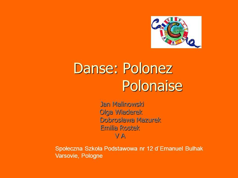 Danse: Polonez Polonaise Jan Malinowski Jan Malinowski Olga Wiaderek Olga Wiaderek Dobrosława Mazurek Dobrosława Mazurek Emilia Rostek V A Społeczna S