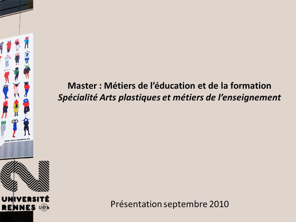Master : Métiers de léducation et de la formation Spécialité Arts plastiques et métiers de lenseignement Présentation septembre 2010