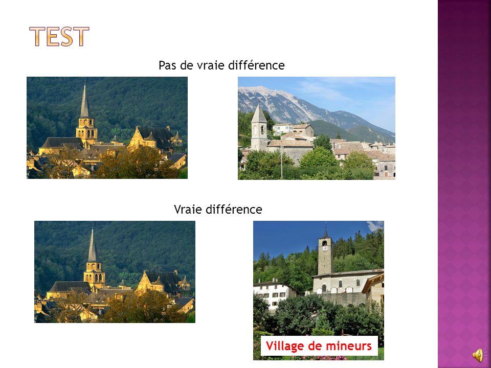 Pas de vraie différence Village de mineurs Vraie différence