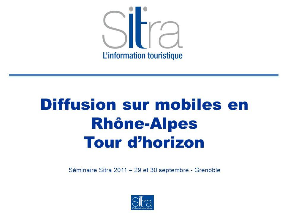 Diffusion sur mobiles en Rhône-Alpes Tour dhorizon Séminaire Sitra 2011 – 29 et 30 septembre - Grenoble