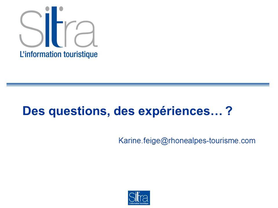 Des questions, des expériences… Karine.feige@rhonealpes-tourisme.com