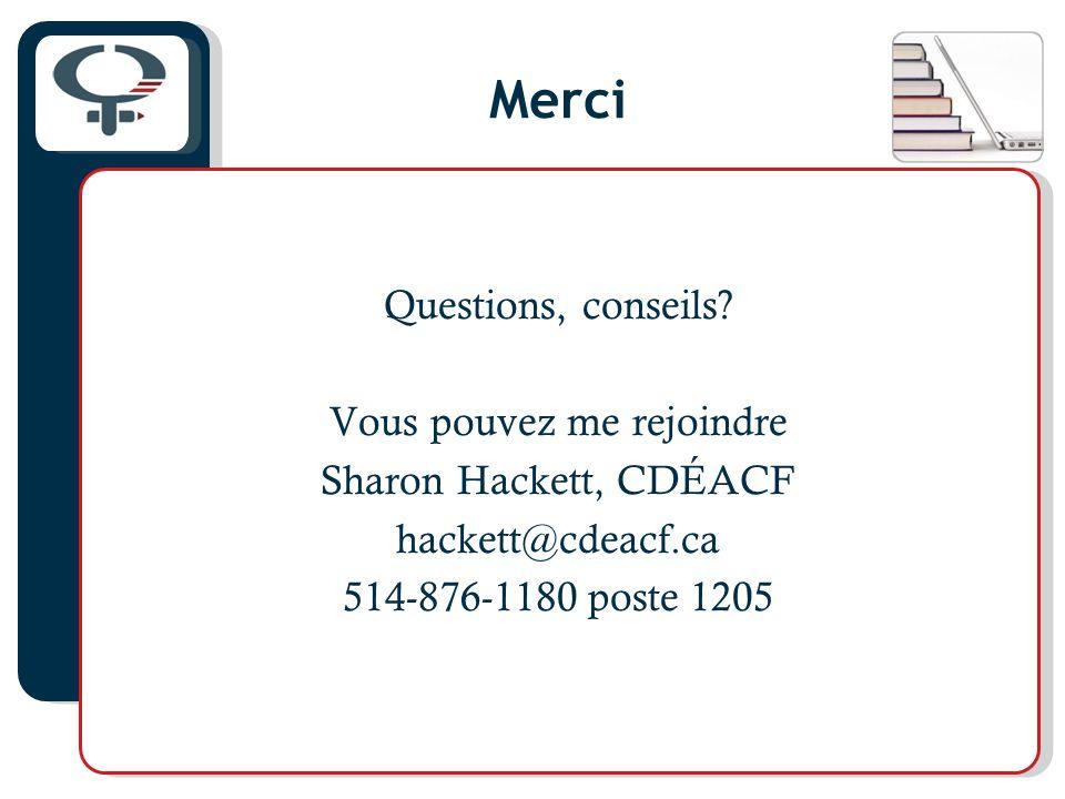 Merci Questions, conseils? Vous pouvez me rejoindre Sharon Hackett, CDÉACF hackett@cdeacf.ca 514-876-1180 poste 1205