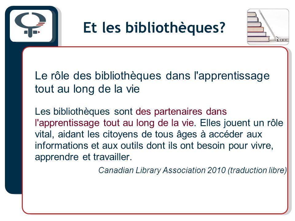 Et les bibliothèques? Le rôle des bibliothèques dans l'apprentissage tout au long de la vie Les bibliothèques sont des partenaires dans l'apprentissag