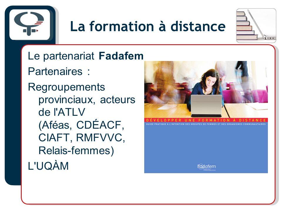 La formation à distance Le partenariat Fadafem Partenaires : Regroupements provinciaux, acteurs de l'ATLV (Aféas, CDÉACF, CIAFT, RMFVVC, Relais-femmes