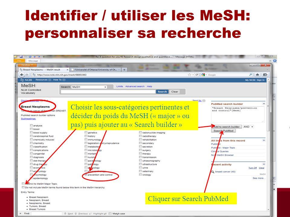 Identifier / utiliser les MeSH: personnaliser sa recherche Choisir les sous-catégories pertinentes et décider du poids du MeSH (« major » ou pas) puis ajouter au « Search builder » Cliquer sur Search PubMed