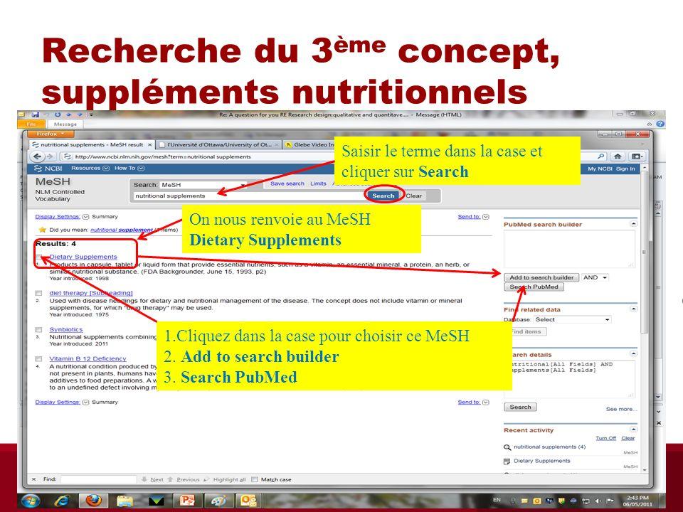 Recherche du 3 ème concept, suppléments nutritionnels 1.Cliquez dans la case pour choisir ce MeSH 2. Add to search builder 3. Search PubMed On nous re