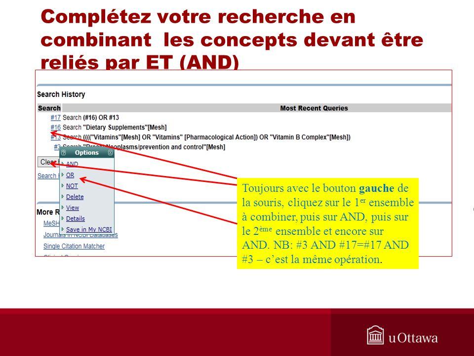 Complétez votre recherche en combinant les concepts devant être reliés par ET (AND) Toujours avec le bouton gauche de la souris, cliquez sur le 1 er e