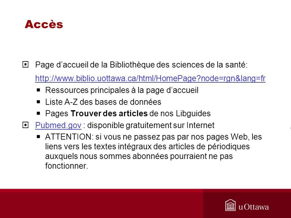 Accès Page daccueil de la Bibliothèque des sciences de la santé: http://www.biblio.uottawa.ca/html/HomePage?node=rgn&lang=fr Ressources principales à