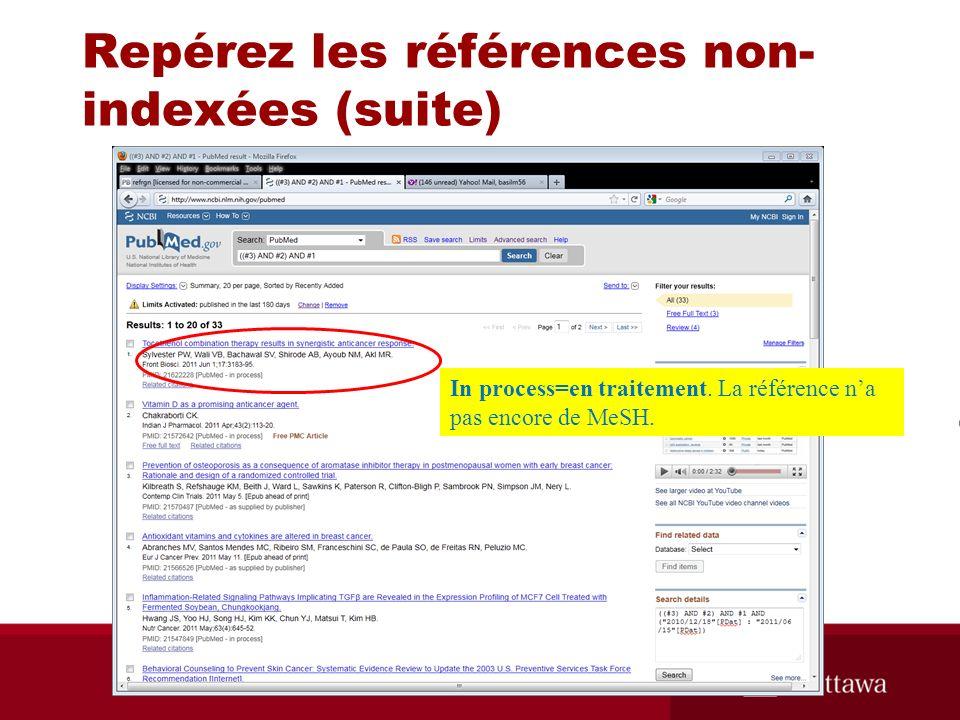 Repérez les références non- indexées (suite) In process=en traitement. La référence na pas encore de MeSH.