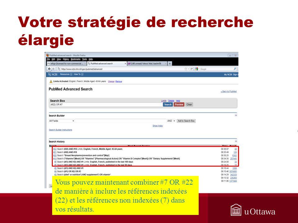 Votre stratégie de recherche élargie Vous pouvez maintenant combiner #7 OR #22 de manière à inclure les références indexées (22) et les références non indexées (7) dans vos résultats.