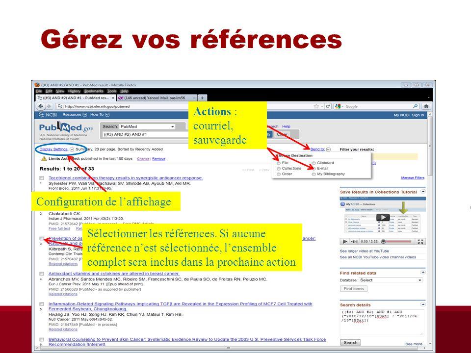 Gérez vos références Configuration de laffichage Actions : courriel, sauvegarde Sélectionner les références. Si aucune référence nest sélectionnée, le