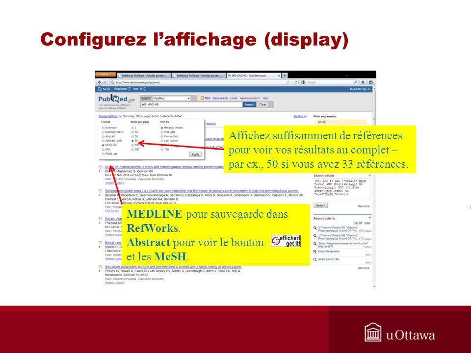 Configurez laffichage (display) MEDLINE pour sauvegarde dans RefWorks. Abstract pour voir le bouton et les MeSH. Affichez suffisamment de références p
