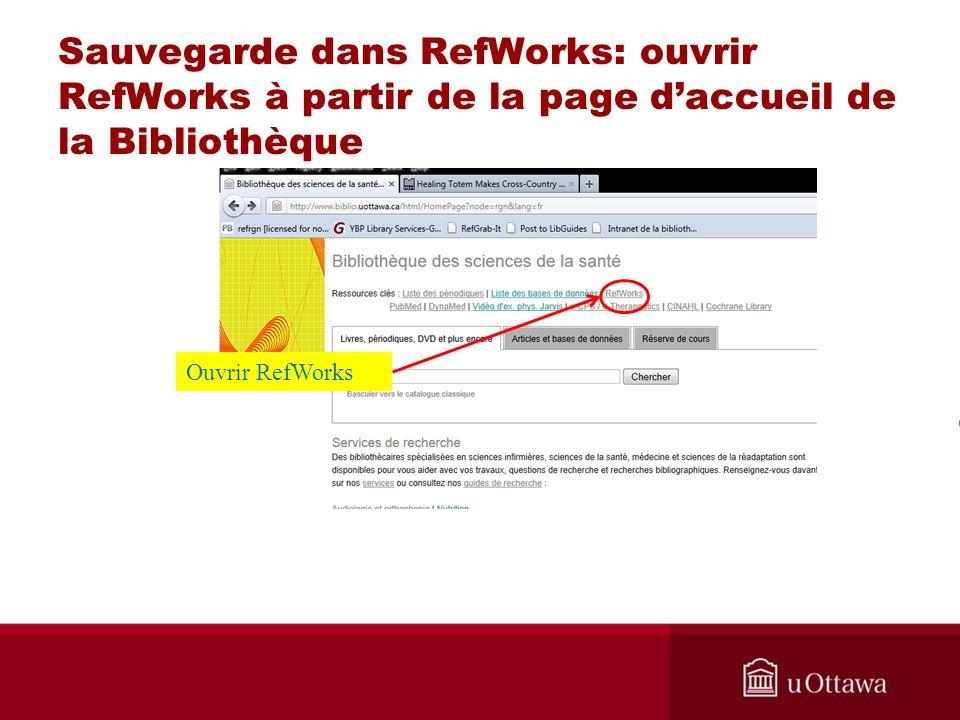 Sauvegarde dans RefWorks: ouvrir RefWorks à partir de la page daccueil de la Bibliothèque Ouvrir RefWorks