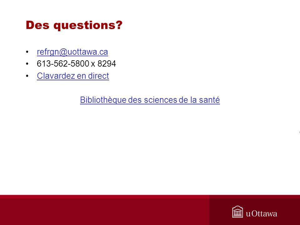 Des questions? refrgn@uottawa.carefrgn@uottawa.ca 613-562-5800 x 8294 Clavardez en direct Bibliothèque des sciences de la santé