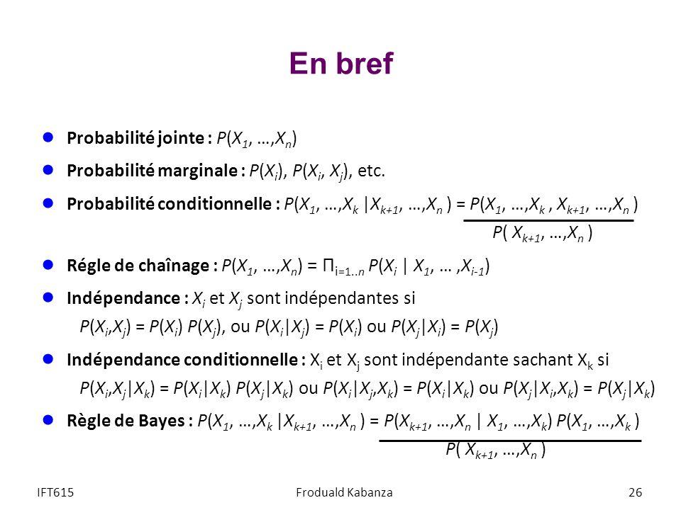 En bref Probabilité jointe : P(X 1, …,X n ) Probabilité marginale : P(X i ), P(X i, X j ), etc.