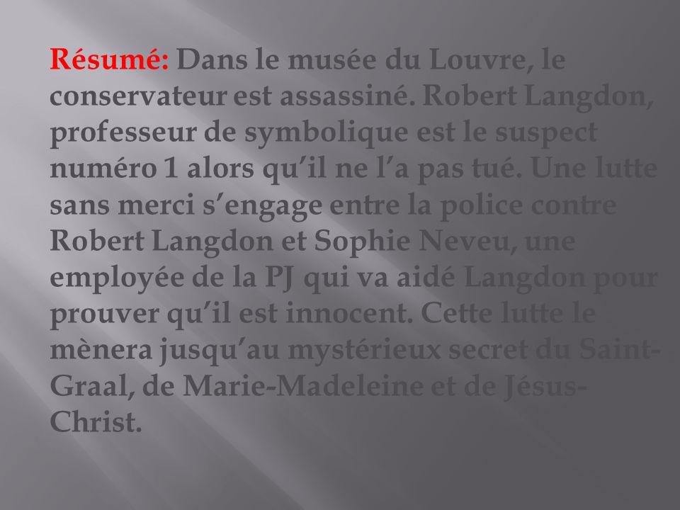 Résumé: Dans le musée du Louvre, le conservateur est assassiné. Robert Langdon, professeur de symbolique est le suspect numéro 1 alors quil ne la pas
