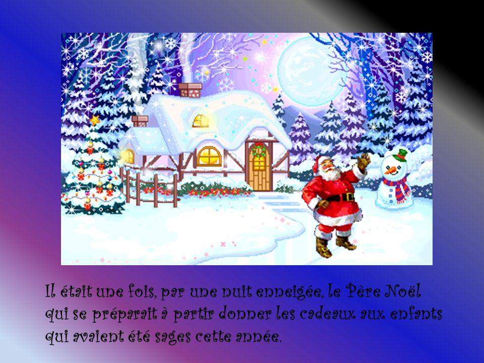 Il était une fois, par une nuit enneigée, le Père Noël qui se préparait à partir donner les cadeaux aux enfants qui avaient été sages cette année.