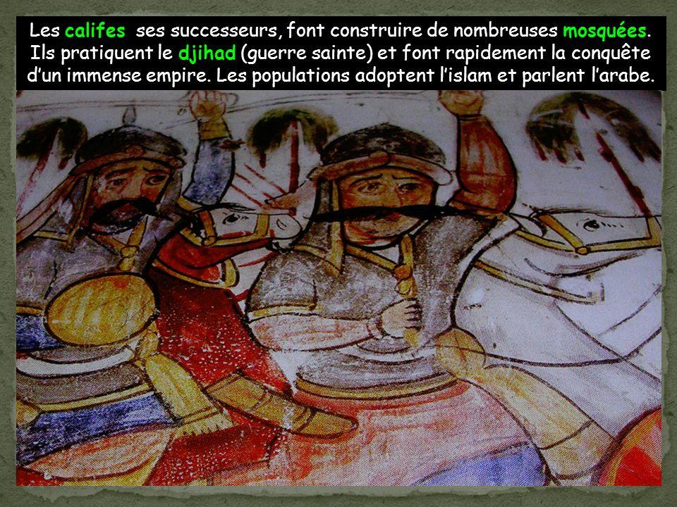 Les califes ses successeurs, font construire de nombreuses mosquées. Ils pratiquent le djihad (guerre sainte) et font rapidement la conquête dun immen