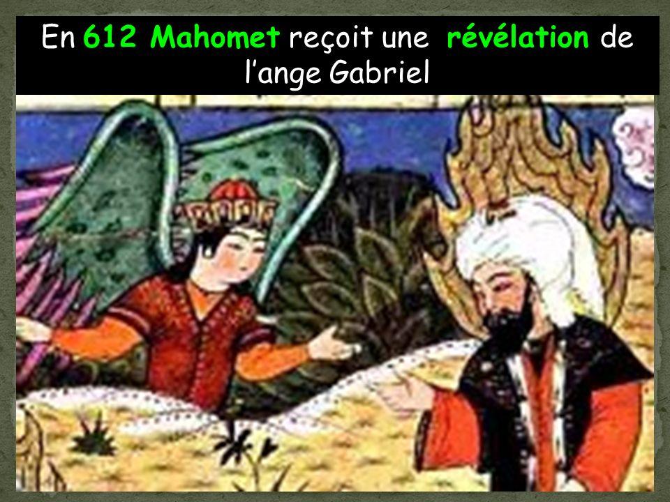 En 612 Mahomet reçoit une révélation de lange Gabriel