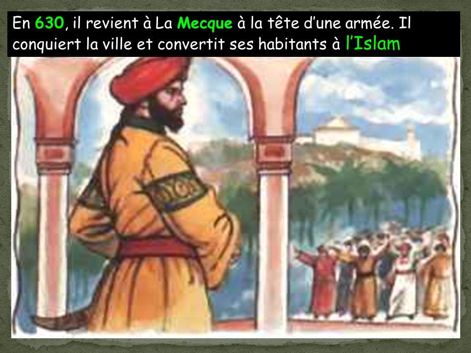 En 630, il revient à La Mecque à la tête dune armée.