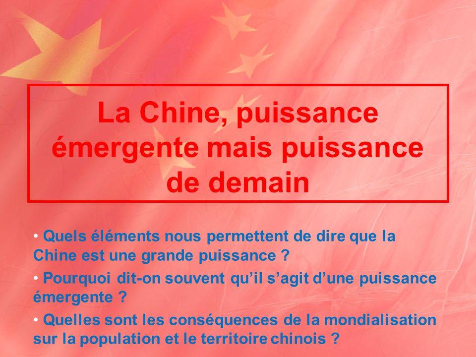 La Chine, puissance émergente mais puissance de demain Quels éléments nous permettent de dire que la Chine est une grande puissance .