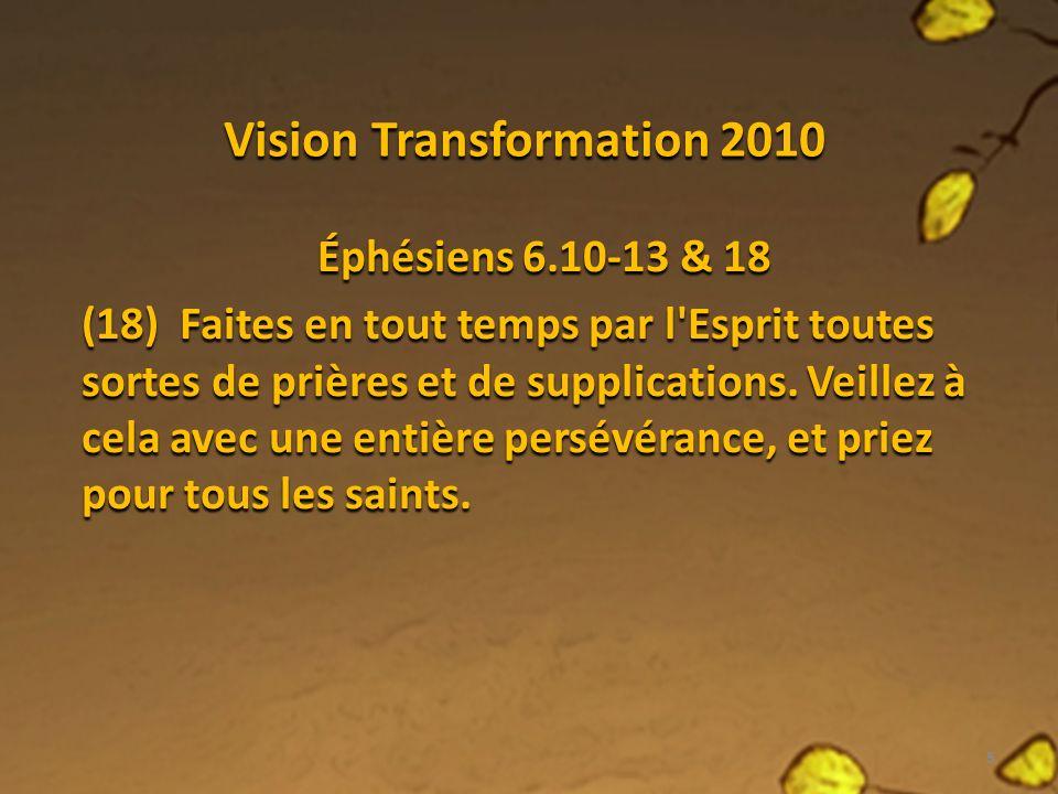 Transformation 2010: Priez en tout temps 1.Le discernement de cette transformation (6.10-13) 2.La décision de cette transformation (6.18 &4.17-19) 3.La découverte de cette transformation (6.18) 6