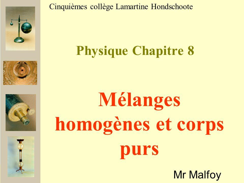 Physique Chapitre 8 Mr Malfoy Cinquièmes collège Lamartine Hondschoote Mélanges homogènes et corps purs