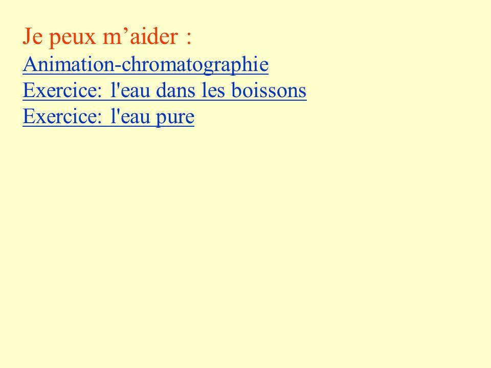 Je peux maider : Animation-chromatographie Exercice: l'eau dans les boissons Exercice: l'eau pure