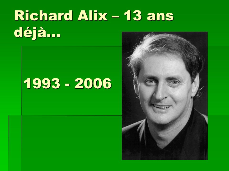 Richard Alix – 13 ans déjà... 1993 - 2006