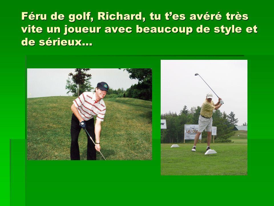 Féru de golf, Richard, tu tes avéré très vite un joueur avec beaucoup de style et de sérieux…
