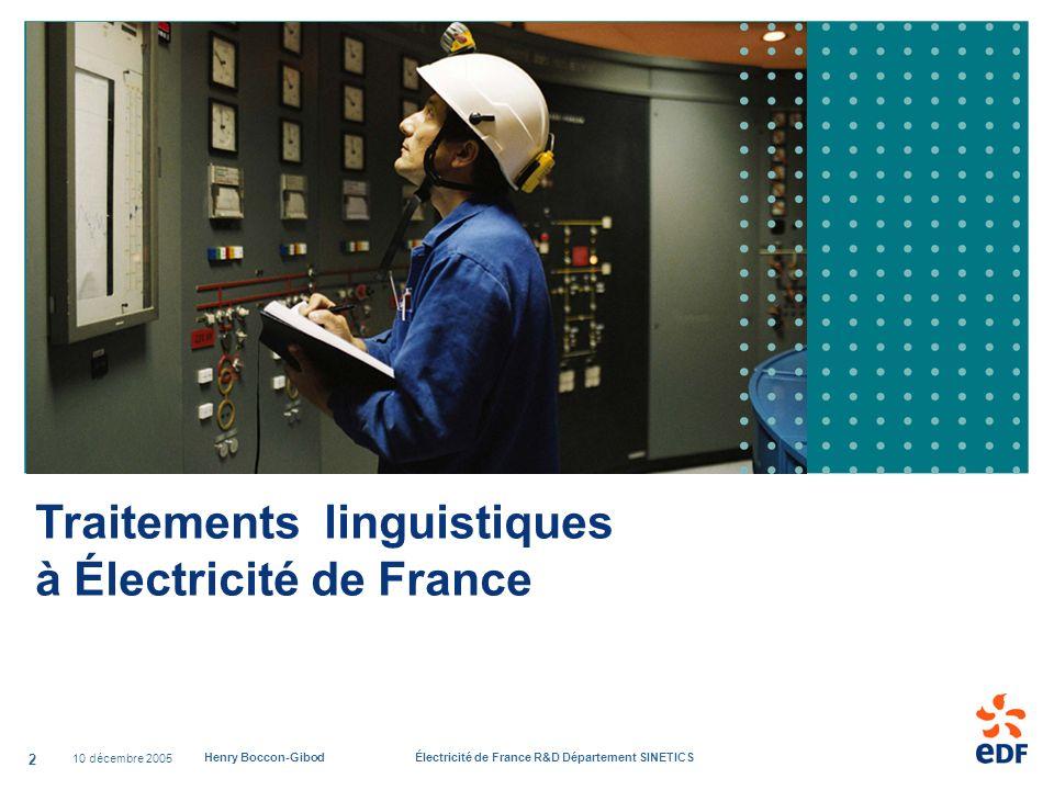 10 décembre 2005 Henry Boccon-Gibod Électricité de France R&D Département SINETICS 2 Traitements linguistiques à Électricité de France