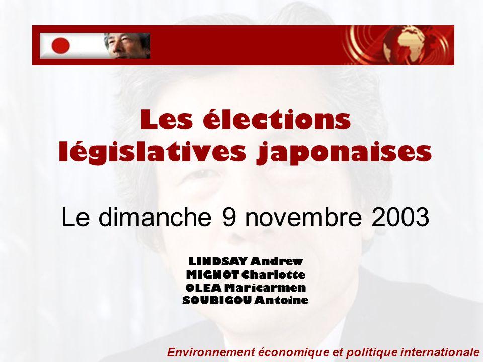 Les élections législatives japonaises Le dimanche 9 novembre 2003 LINDSAY Andrew MIGNOT Charlotte OLEA Maricarmen SOUBIGOU Antoine Environnement économique et politique internationale