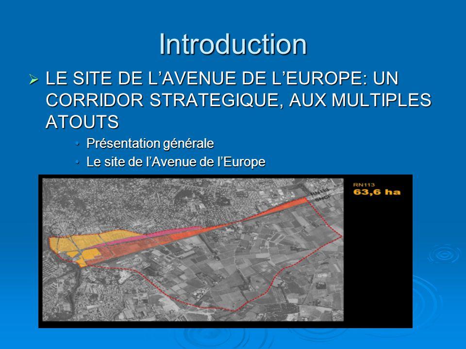 Introduction LE SITE DE LAVENUE DE LEUROPE: UN CORRIDOR STRATEGIQUE, AUX MULTIPLES ATOUTS LE SITE DE LAVENUE DE LEUROPE: UN CORRIDOR STRATEGIQUE, AUX MULTIPLES ATOUTS Présentation généralePrésentation générale Le site de lAvenue de lEuropeLe site de lAvenue de lEurope